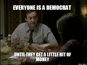 everyone-is-a-democrat-until-they-get-a-little-bit-of-money.jpg